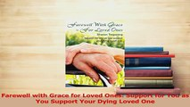 Read  Farewell with Grace for Loved Ones Support for You as You Support Your Dying Loved One Ebook Online