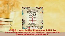 Download  LIBRA  Your Zodiac Horoscope 2015 by GaneshaSpeakscom Your Zodiac Horoscope by Ebook Online
