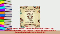 Download  SCORPIO  Your Zodiac Horoscope 2015 by GaneshaSpeakscom Your Zodiac Horoscope by Ebook Free