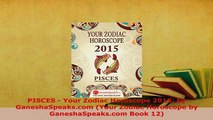 Read  PISCES  Your Zodiac Horoscope 2015 by GaneshaSpeakscom Your Zodiac Horoscope by Ebook Free