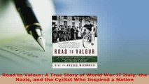 PDF  Road to Valour A True Story of World War II Italy the Nazis and the Cyclist Who Inspired  Read Online