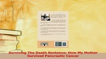 Read  Surviving The Death Sentence How My Mother Survived Pancreatic Cancer PDF Online