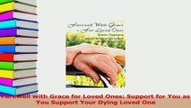 Read  Farewell with Grace for Loved Ones Support for You as You Support Your Dying Loved One PDF Free
