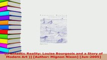 Download  Fantastic Reality Louise Bourgeois and a Story of Modern Art  Author Mignon Nixon  EBook