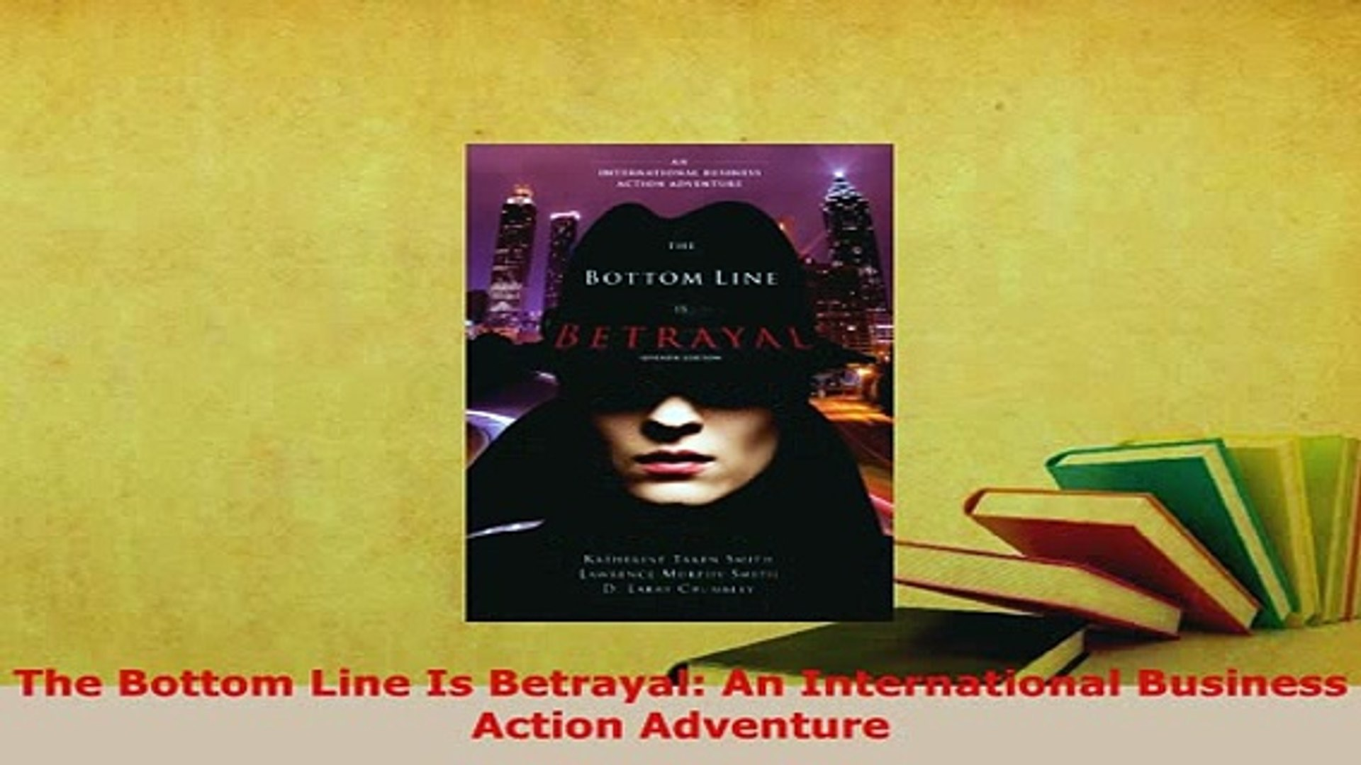 PDF  The Bottom Line Is Betrayal An International Business Action Adventure Free Books