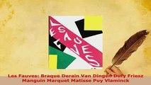 PDF  Les Fauves Braque Derain Van Dingen Dufy Friesz Manguin Marquet Matisse Puy Vlaminck Free Books