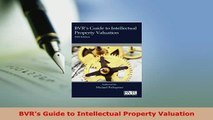 PDF  BVRs Guide to Intellectual Property Valuation Free Books