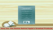 Read  Jony Ive The Genius Behind Apples Greatest Products PDF Free