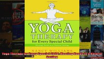 Read  Yoga Therapy for Every Special Child Meeting Needs in a Natural Setting  Full EBook