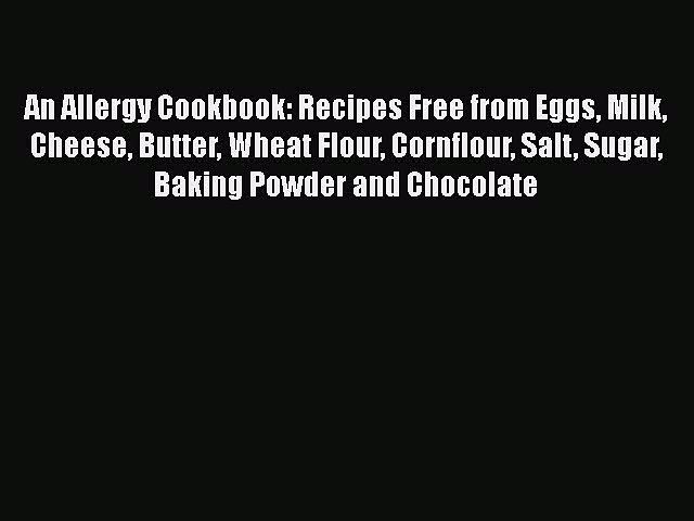 Download An Allergy Cookbook: Recipes Free from Eggs Milk Cheese Butter Wheat Flour Cornflour