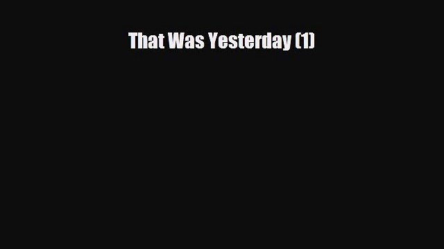 Read ‪That Was Yesterday (1)‬ Ebook Free