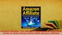 Download  Amazon Affiliate The Ultimate Business and Marketing Guide to Make Money Online With Read Online