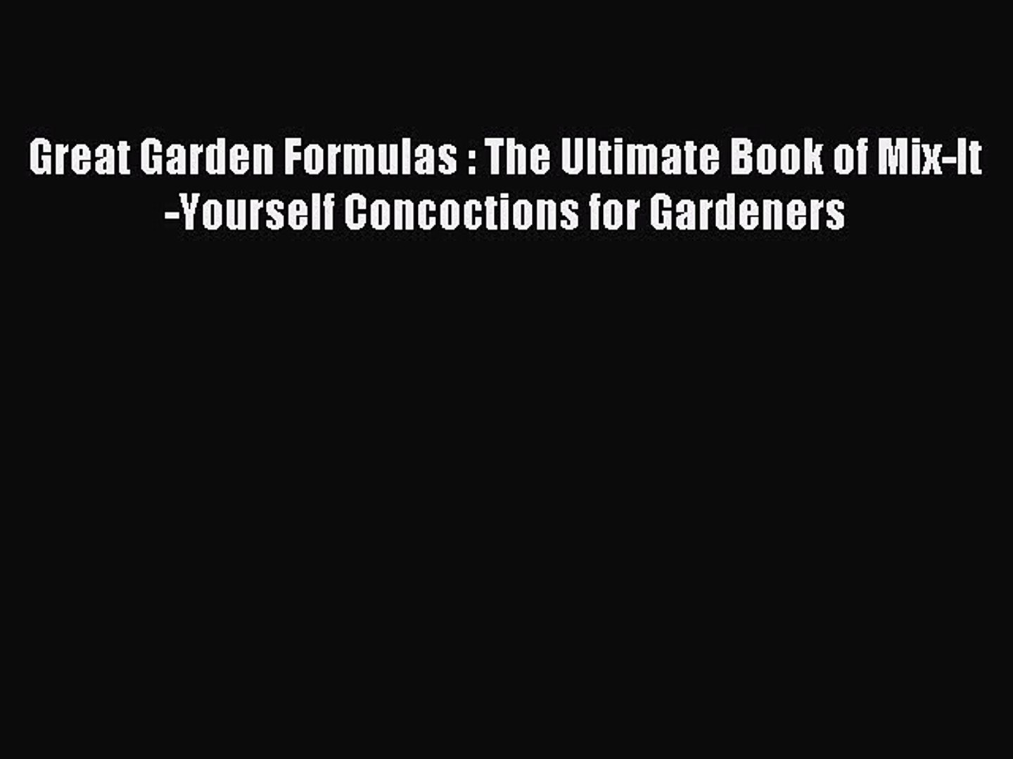 Read Great Garden Formulas : The Ultimate Book of Mix-It-Yourself Concoctions for Gardeners