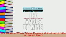 Download  The Wages of Wins Taking Measure of the Many Myths in Modern Sport PDF Book Free