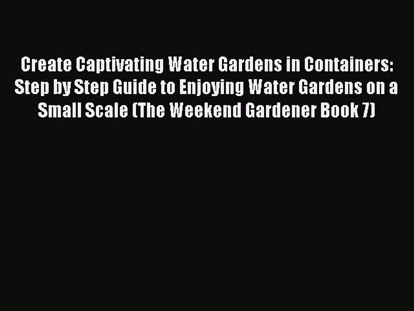 Read Create Captivating Water Gardens in Containers: Step by Step Guide to Enjoying Water Gardens