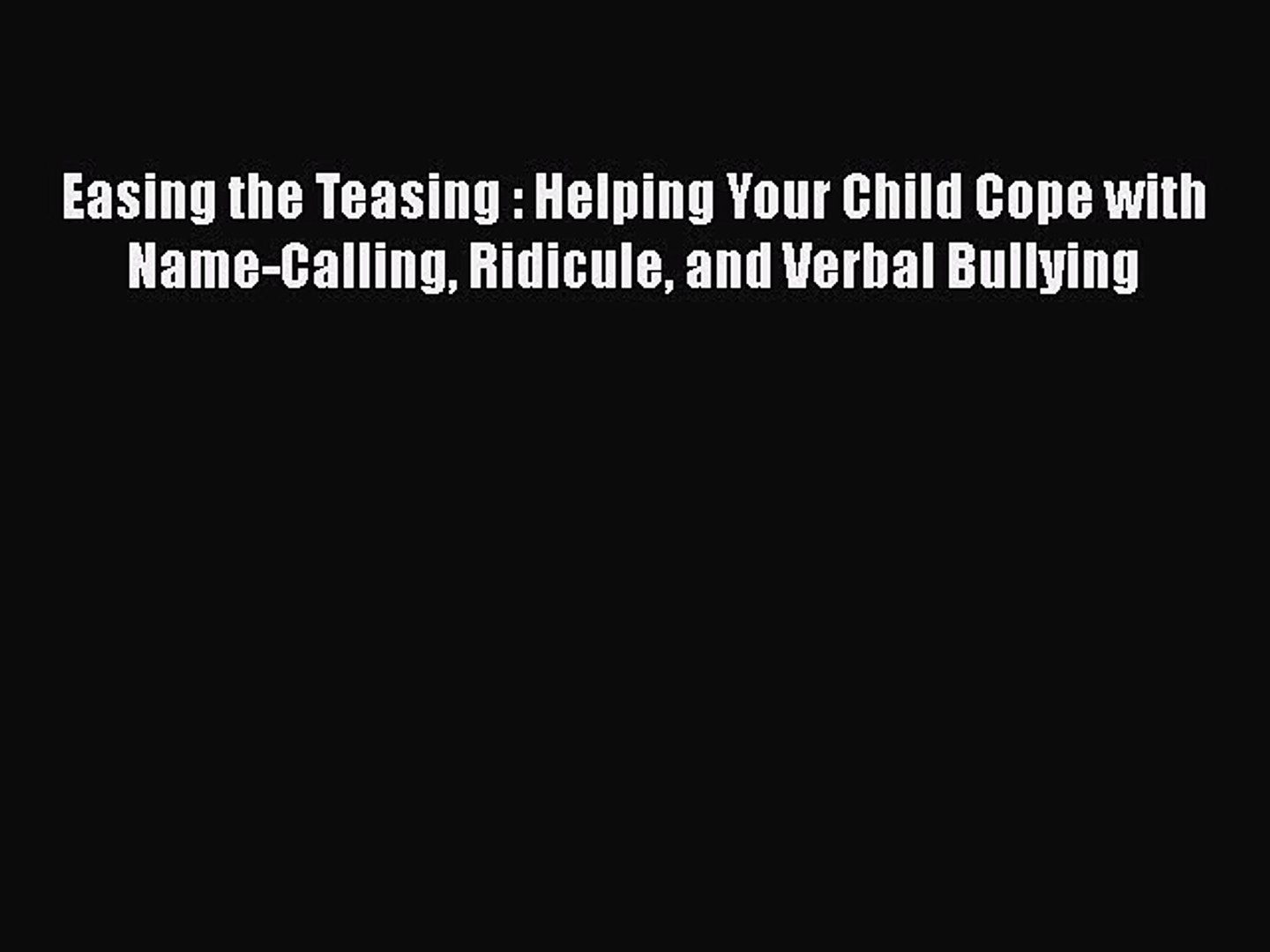 Easing the teasing: helping your child cope with name-calling, ridicule, and verbal bullying