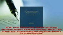 Download  World Trade Organization Dispute Settlement Decisions Bernans Annotated Reporter World  Read Online