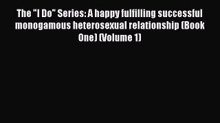 PDF The I Do Series: A happy fulfilling successful monogamous heterosexual relationship (Book