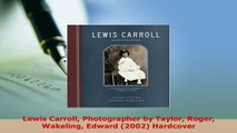 PDF  Lewis Carroll Photographer by Taylor Roger Wakeling Edward 2002 Hardcover  Read Online