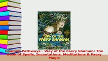 PDF  Shaman Pathways  Way of the Faery Shaman The Book of Spells Incantations Meditations  Read Full Ebook