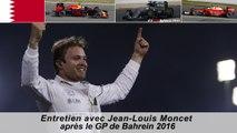 Entretien avec Jean-Louis Moncet après le GP de Bahrein 2016