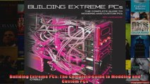 DOWNLOAD PDF  Building Extreme PCs The Complete Guide to Modding and Custom PCs FULL FREE
