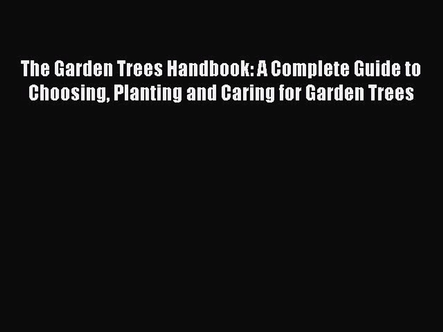 Read The Garden Trees Handbook: A Complete Guide to Choosing Planting and Caring for Garden