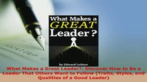 Download  What Makes a Great Leader Discover How to Be a Leader That Others Want to Follow Traits Free Books