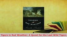 Download  Tigers in Red Weather A Quest for the Last Wild Tigers Free Books