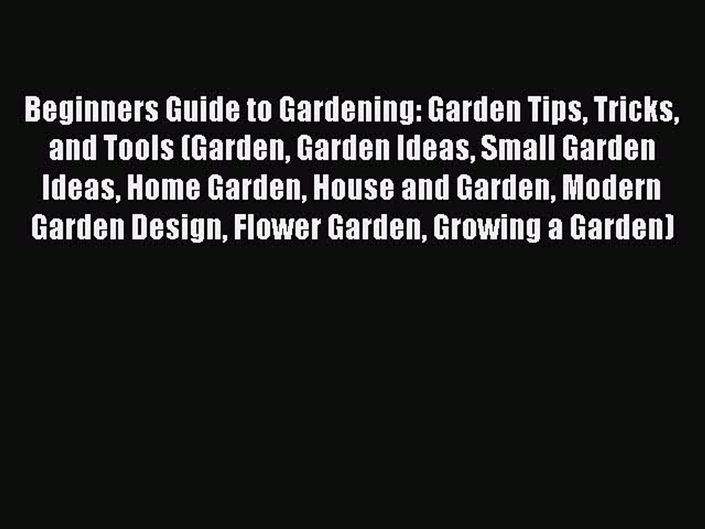 [PDF] Beginners Guide to Gardening: Garden Tips Tricks and Tools (Garden Garden Ideas Small