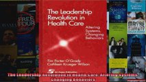 The Leadership Revolution in Health Care Altering Systems Changing Behaviors