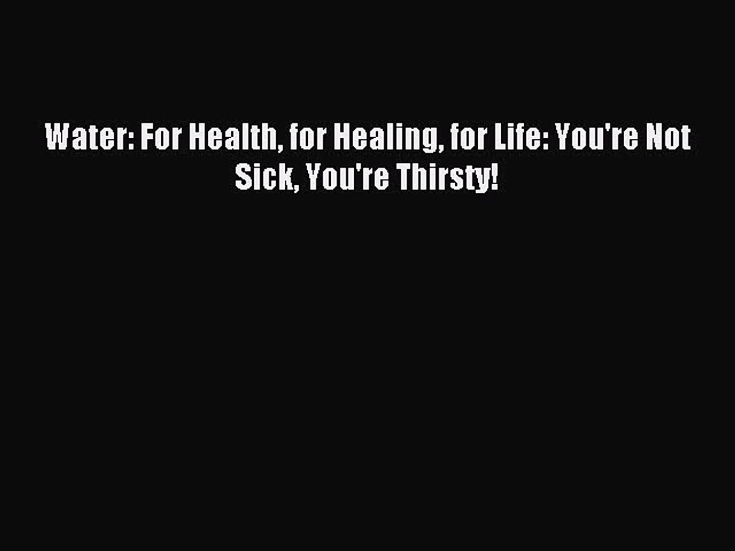 Read Water: For Health for Healing for Life: You're Not Sick You're Thirsty! Ebook Free