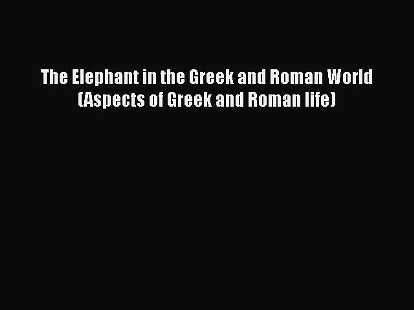 Download The Elephant in the Greek and Roman World (Aspects of Greek and Roman life)  EBook
