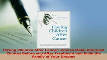 Read  Having Children After Cancer How to Make Informed Choices Before and After Treatment and Ebook Free