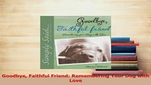 Download  Goodbye Faithful Friend Remembering Your Dog with Love Ebook Free