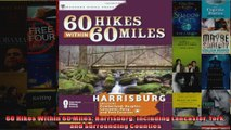 Read  60 Hikes Within 60 Miles Harrisburg Including Lancaster York and Surrounding Counties  Full EBook