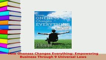 PDF  How Oneness Changes Everything Empowering Business Through 9 Universal Laws  Read Online