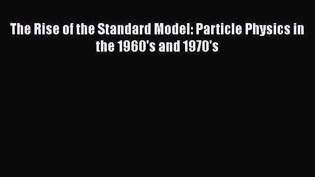 Download The Rise of the Standard Model: Particle Physics in the 1960's and 1970's Ebook Free