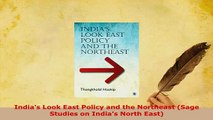 Download  Indias Look East Policy and the Northeast Sage Studies on Indias North East Read Full Ebook