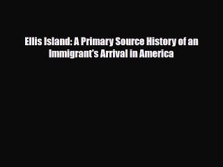 Download Ellis Island: A Primary Source History of an Immigrant's Arrival in America Ebook