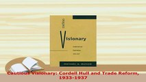 PDF  Cautious Visionary Cordell Hull and Trade Reform 19331937 Read Online