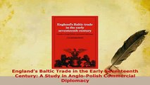 PDF  Englands Baltic Trade in the Early Seventeenth Century A Study in AngloPolish Download Full Ebook