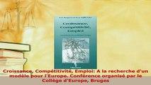 Download  Croissance Compétitivité Emploi A la recherche dun modèle pour lEurope Conférence PDF Online