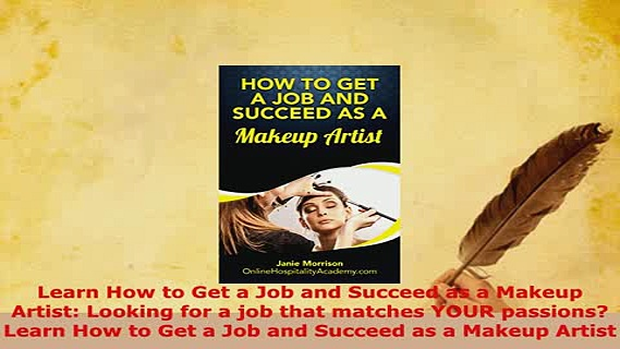 PDF  Learn How to Get a Job and Succeed as a Makeup Artist Looking for a job that matches YOUR Read Full Ebook