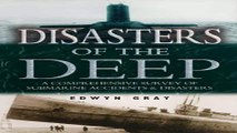 Read Disasters of the Deep  A Comprehensive Survey of Submarine Accidents   Disasters Ebook pdf