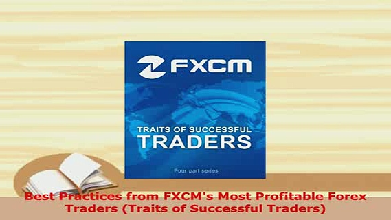 PDF  Best Practices from FXCMs Most Profitable Forex Traders Traits of Successful Traders PDF Full Ebook