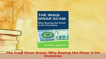 Download  The Iraqi Dinar Scam Why Buying the Dinar is for Dummies PDF Full Ebook