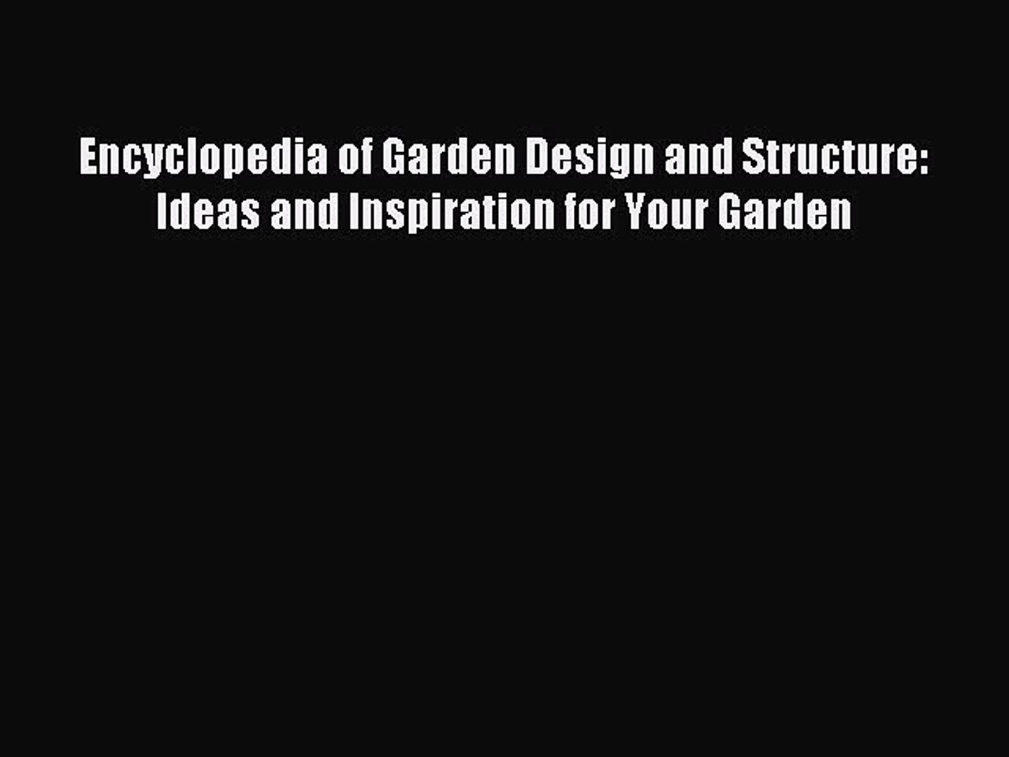 Read Encyclopedia of Garden Design and Structure: Ideas and Inspiration for Your Garden Ebook