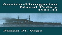 Read Austro Hungarian Naval Policy  1904 1914  Cass Series  Naval Policy and History  Ebook pdf