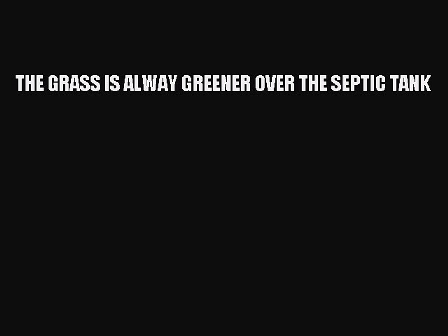 Pdf The Grass Is Alway Greener Over The Septic Tank Read Online Video Dailymotion